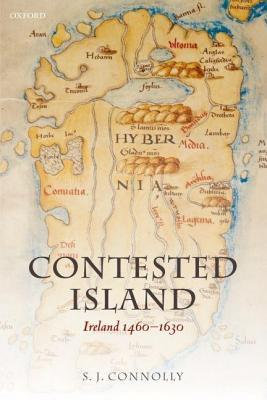 Contested Island: Ireland 1460-1630. Oxford History of Early Modern Europe.