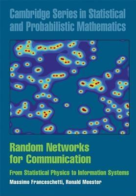 Random Networks for Communication: From Statistical Physics to Information Systems. Cambridge Series in Statistical and Probabilistic Mathematics.