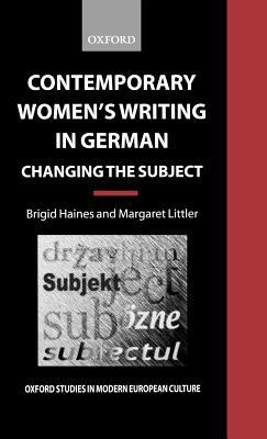 Contemporary Women's Writing in German: Changing the Subject
