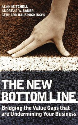 New Bottom Line: Bridging the Value Gaps That Are Undermining Your Business