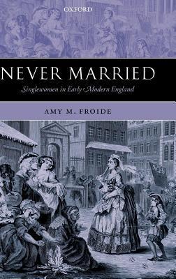 Never Married: Singlewomen in Early Modern England