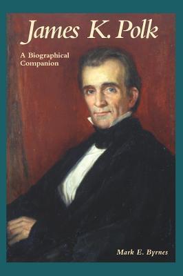 James K. Polk: A Biographical Companion