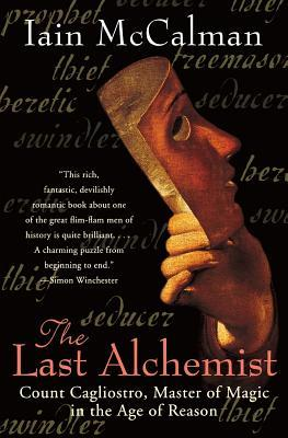 The Last Alchemist by Iain McCalman