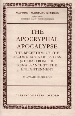Apocryphal Apocalypse: The Reception of the Second Book of Esdras (4 Ezra) from the Renaissance to the Enlightenment. Oxford Warburg Studies