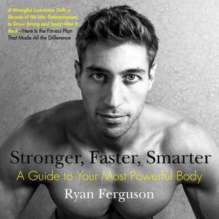 Stronger, Faster, Smarter: A Guide to Your Most Powerful Body