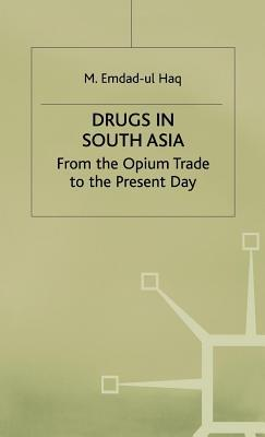 Drugs in South Asia: From the Opium Trade to the Present Day