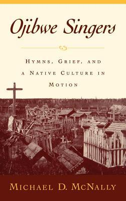 Ojibwe Singers: Hymns, Grief, and a Native Culture in Motion>