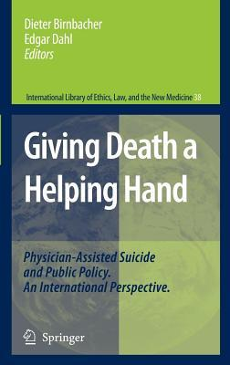 Giving Death a Helping Hand: Physician-Assisted Suicide and Public Policy: An International Perspective. International Library of Ethics, Law, and the New Medicine, Volume 38.