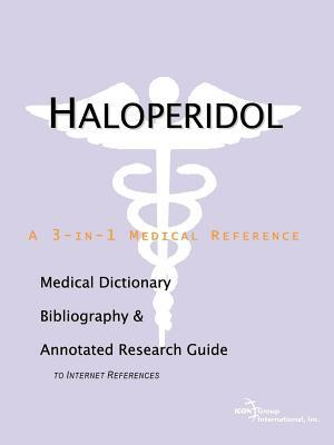 Haloperidol: A Medical Dictionary, Bibliography, and Annotated Research Guide to Internet References