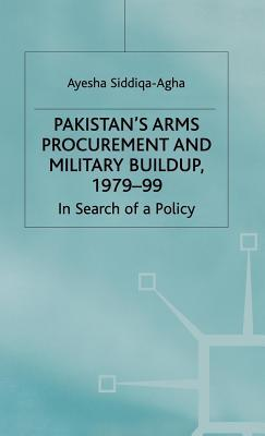 Pakistan's Arms Procurement and Military Buildup, 1979-99: In Search of a Policy