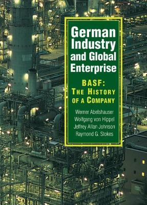 German Industry and Global Enterprise: Basf - The History of a Company