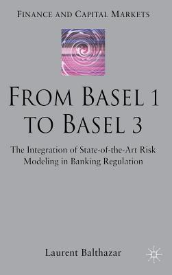 Basel 1 to Basel 3, from: The Integration of State of the Art Risk Modelling in Banking Regulation