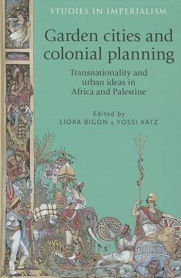 Garden Cities and Colonial Planning: Transnationality and Urban Ideas in Africa and Palestine