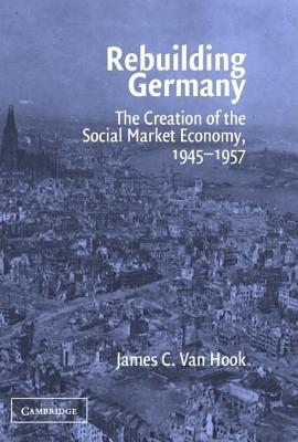 rebuilding-germany-the-creation-of-the-social-market-economy-1945-1957