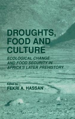 Droughts, Food and Culture. Ecological Change and Food Security in Africa's Later Prehistory