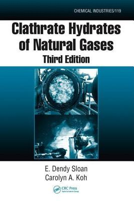 Clathrate Hydrates of Natural Gases. Chemical Industries, Volume 119.