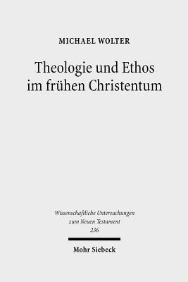 Theologie Und Ethos Im Fruhen Christentum: Studien Zu Jesus, Paulus Und Lukas