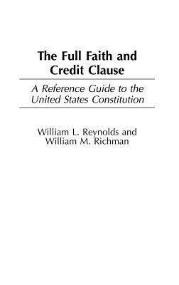 Full Faith and Credit Clause: A Reference Guide to the United States Constitution. Reference Guides to the United States Constitution, Volume 15. (New