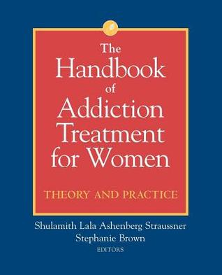 Handbook of Addiction Treatment for Women: Theory and Practice