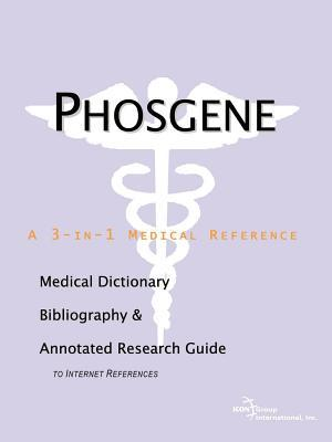 Phosgene: A Medical Dictionary, Bibliography, and Annotated Research Guide to Internet References