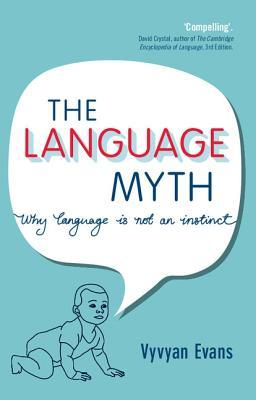 The Language Myth: Why Language Is Not an Instinct