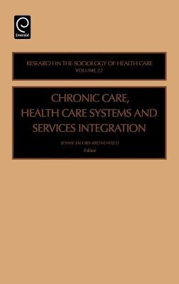 Chronic Care, Health Care Systems and Services Integration2. Research in the Sociology of Health Care, Volume 2