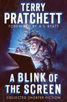 A Blink of the Screen: Collected Shorter Fiction