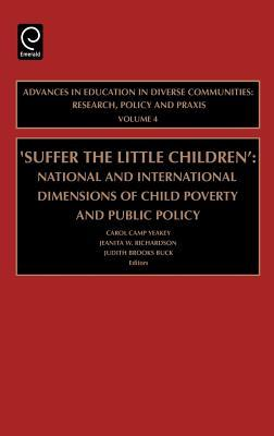 Suffer the Little Children: National and International Dimensions of Child Poverty and Public Policy. Advances in Education in Diverse Communities: Re