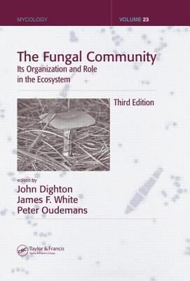 The Fungal Community: Its Organization and Role in the Ecosystem. Mycology Series, Volume 23.