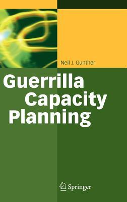 Guerrilla Capacity Planning: A Tactical Approach to Planning for Highly Scalable Applications and Services