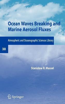 Ocean Waves Breaking and Marine Aerosol Fluxes. Atmospheric and Oceanographic Sciences Library, Volume 38.
