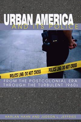 Urban America and Its Police: From the Postcolonial Era Through the Turbulent 1960s