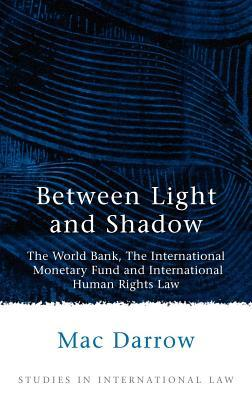 Between Light and Shadow: The World Bank, the International Monetary Fund and International Human Rights Law. Studies in International Law.