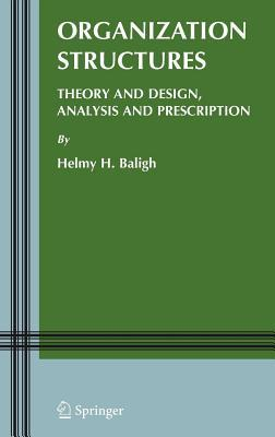 Organization Structures: Theory and Design, Analysis and Prescription. Information and Organization Design Series