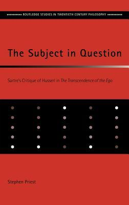 Subject in Question: Sartre's Critique of Husserl in the Transcendence of the Ego