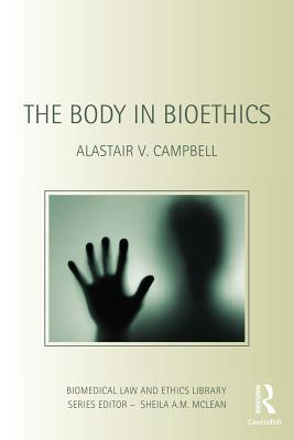 Body in Bioethics, The. Biomedical Law & Ethics Library Series.