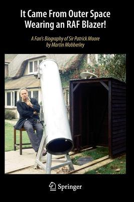 it-came-from-outer-space-wearing-an-raf-blazer-a-fan-s-biography-of-sir-patrick-moore