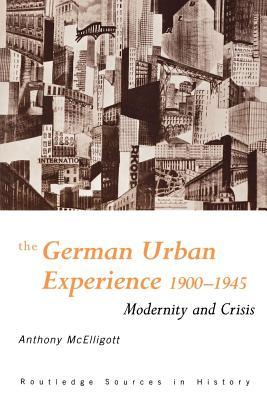 German Urban Experience: Modernity and Crisis, 1900-1945