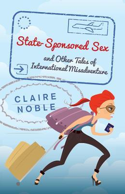 state-sponsored-sex-and-other-tales-of-international-misadventure
