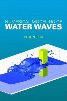 Numerical Modeling of Water Waves: An Introduction for Engineers and Scientists