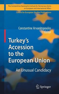 Turkey's Accession to the European Union: An Unusual Condidacy. the Constantinos Karamanlis Institute for Democracy Series on European and International Affairs.