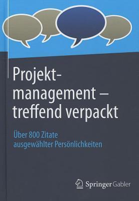 Projektmanagement-Treffend Verpackt: : Uber 800 Zitate Ausgewahlter Personlichkeiten