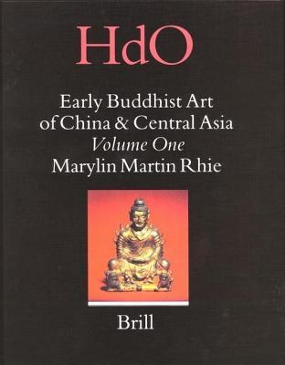 Early Buddhist Art of China and Central Asia, Volume 1: Later Han, Three Kingdoms and Western Chin in China and Bactria to Shan-Shan in Central Asia. Handbook of Oriental Studies, Section Four, China: Volume 12, Early Buddhist Art of China and Central ...