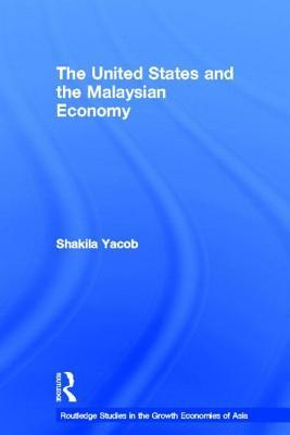 United States and the Malaysian Economy, The. Routledge Studies in the Growth Economies of Asia.