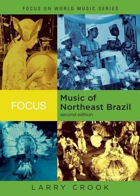Focus on Music of Northeast Brazil. Focus on World Music Series.