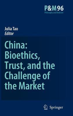China: Bioethics, Trust, and the Challenge of the Market: Philosophy and Medicine, Volume 96