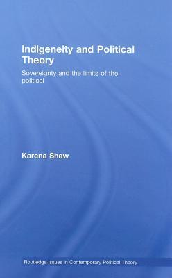 Indigeneity and Political Theory. Routledge Issues in Contemporary Political Theory, Volume 1.
