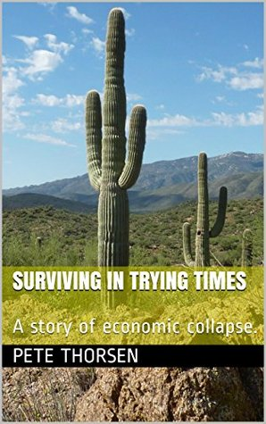 Surviving in Trying Times: A story of economic collapse.