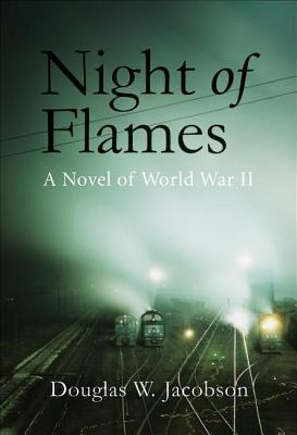 Night of flames: a novel of world war ii by Douglas W. Jacobson