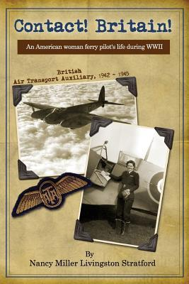 Contact! Britain!: A Woman Ferry Pilot's Story During WWII in England